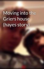 Moving into the Griers house (hayes story) by samanthagrier