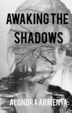 Awaking The Shadows by AlondraArmenta