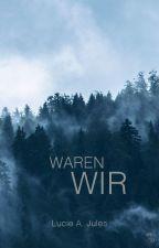 Waren Wir by LucieJules