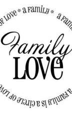 Family Love - WattpadFamilyOneshots by GeikoKT