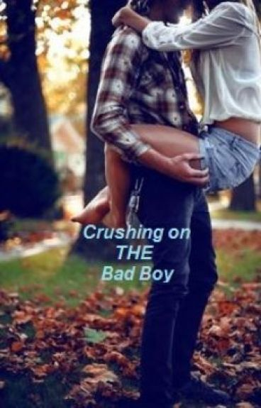 Crushing On THE Bad Boy (completed)