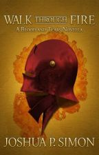 Walk Through Fire - A Blood and Tears Novella by JoshuaPSimon