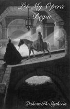 Let My Opera Begin (A Phantom of the Opera Fanfiction) by vintagedakota