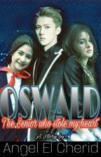 OSWALD ( The Senior Who Stole My Heart ) by PrincessAldegyr