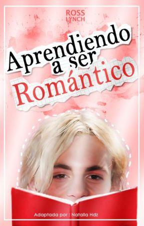 Aprendiendo a Ser Romántico♥ [Ross Lynch y Tu] (ADAPTADA) by nat_believe3