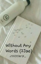 Without Any Words {2Jae} by 1993Minhyuk_
