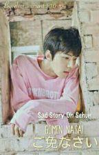 Gomen nasai. ご免なさい (sad story Oh Sehun) by elmi_wirastiti30