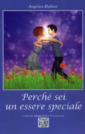 Perchè sei un essere speciale by angelica_rubino