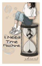 I Need A Time Machine [END] by Shion2
