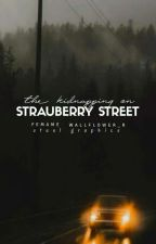 The Kidnapping On Strauberry Street  by femame