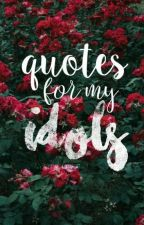 quotes for my idols by airplaneshawn
