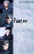 Paint Me Blue//yoonmin fanfiction by xxdontgiveashit