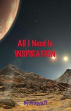 All I Need Is Inspiration  by Pragya71