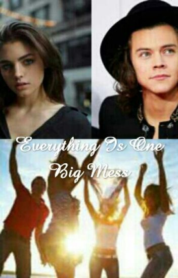 Everything Is One Big Mess>>>>H.S.Fanfiction