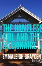 The Homeless Girl and the Billionaire by Emmaleigh_Graycen