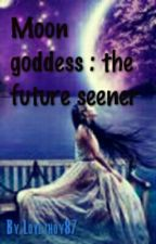 Moon goddess : the future seener by Lovejhoy87