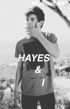 Hayes & I (A Hayes Grier Fan Fiction) by haileyannw
