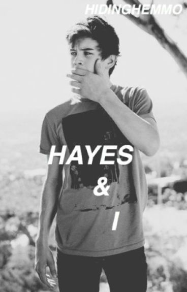 Hayes & I (A Hayes Grier Fan Fiction)