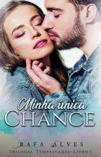 Minha Única Chance - Trilogia Tempestades - Livro 1 . by Rafaela-Alves