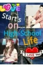 Love Start's on High-School Life (On Going) by KPLB_for_ZRFD