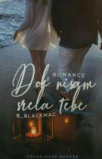 DOK NISAM SRELA TEBE by B_blackmac