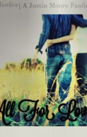 All For Love (Justin Moore) by countrylovestories