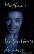 Merthur : Les fantômes du passé. by clarinette99