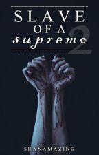 Slave of a Supremo [Season 2] by Shanamazing