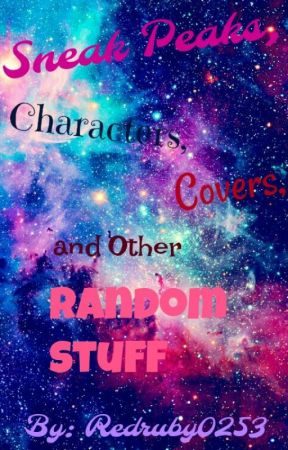Sneak peaks, characters, covers, and other random stuff by Redruby0253