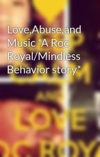 Love,Abuse,and Music *A Roc Royal/Mindless Behavior story* by rocprodprinceray_143
