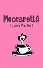 Moccaretta (I Love Me Too) 👉Otw Revisi by Niedhapelangi