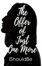 The Offer of Just One More by Ishouldbe