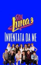 soy Luna 3 Inventata da me by karolistasforever04