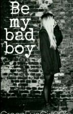 Be my bad boy ✔ by GreenEyeGirl1996