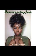 Shana: Mon mariage Forcée by Shana_Boussa