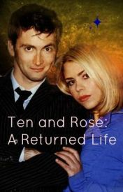 Ten and Rose:  A Returned Life by XephinaOfAllTrades