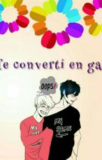 Te convertí en gay by RanBauer