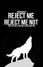 Reject Me, Reject Me Not by VenusReign13
