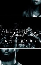 All Ships Don't Sail (Updates start Fall)  by KaeMarjPublishing