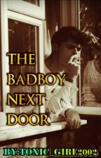 The Bad Boy Next Door (Completed)  by toxic_girl2002