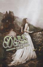 Dark Crown {Crowned Trilogy, Book 1} [completed - EDITING] #Wattys2014 by cravinq-rain