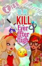 Ever After High - Kiss Marry or Kill by ThePastelTeacup