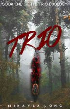 T R I O | t r i o duology #1 by mikaylalwrites