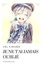 Je ne t'ai jamais oublié... - Ciel x Reader [EN SEMI-PAUSE] by AmaneSuzuki