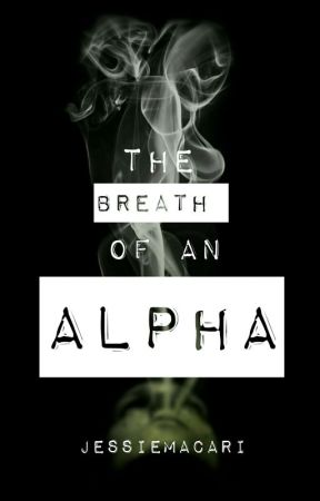 The Breath Of An Alpha (Former Name: The Girl Who Didn't Know) by JessieMacari