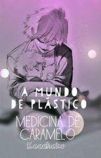 A mundo de plástico, medicina de caramelo [Kacchako] by GiuliRojasMartinez