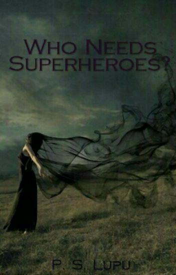 Who Needs Superheroes?