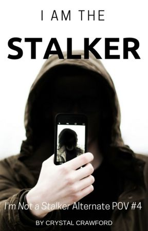 I Am the Stalker [Alternate POV #4 / INAS] - [COMPLETED] by CCrawfordWriting