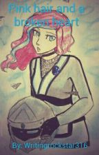 Pink hair and a broken heart by Writingrockstar316