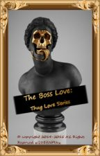 The Boss Love: Thug Love Series by xQUEENPINx